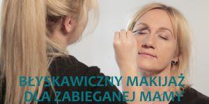 56fcbfbd32 Błyskawiczny makijaż dla zabieganej mamy  WIDEO