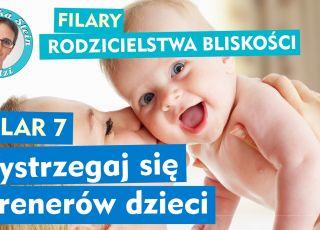Filary Rodzicielstwa Bliskości: 7. Wystrzegaj się trenerów dzieci [WIDEO]