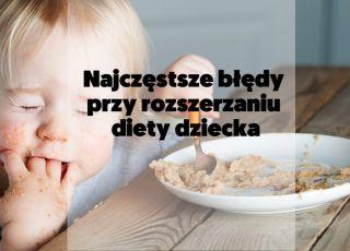 Najczęstsze błędy przy rozszerzaniu diety dziecka [WIDEO]
