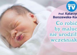 Co robić, by maluch nie urodził się przedwcześnie? – radzi prof. Borszewska-Kornacka