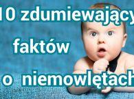 10 zdumiewających faktów o niemowlętach