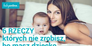 6 rzeczy, których nie zrobisz, bo zostałaś mamą