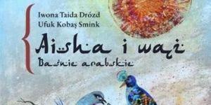 Aisha i wąż, książka dla dzieci, baśnie arabskie, baśnie dla dzieci