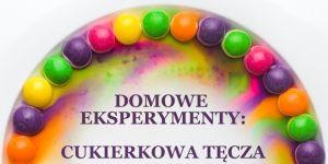 Domowe eksperymenty dla dzieci: jak zrobić tęczę z cukierków?