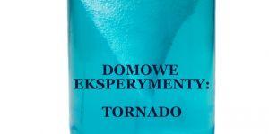 Domowe eksperymenty dla dzieci: jak zrobić tornado w butelce?