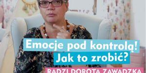 Dorota Zawadzka radzi: jak kontrolować emocje?