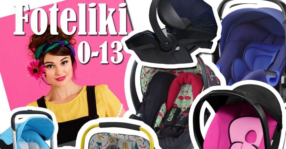 foteliki samochodowe 0-13 przegląd najciekawszych modeli dla noworodka, niemowlęcia i małego dziecka.jpg