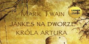 Jankes na dworze króla Artura, audiobook, Mark Twain, audiobook dla dzieci