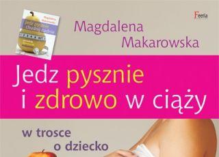 Jedz pysznie i zdrowo, dieta w ciąży, książka dla kobiet w ciąży, Magdalena Makarowska