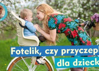 Fotelik rowerowy, czy przyczepka dla małego dziecka? [WIDEO]