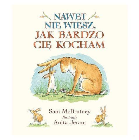 Książka dla 2-latka: Nawet nie wiesz, jak bardzo cię kocham