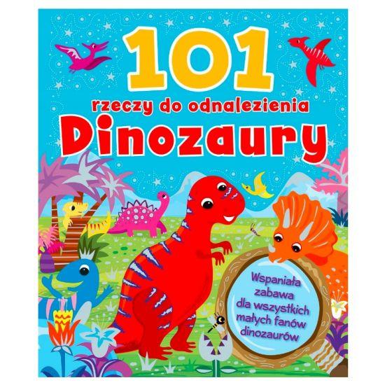 Książka o dinozaurach: 101 rzeczy do odnalezienia. Dinozaury
