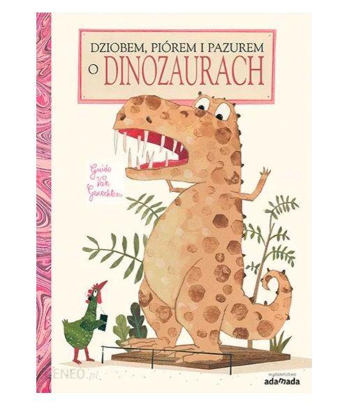 Książka o dinozaurach: Dziobem, piórem i pazurem o dinozaurach