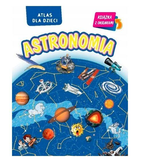 Książka dla dzieci o kosmosie: Astronomia. Atlas dla dzieci
