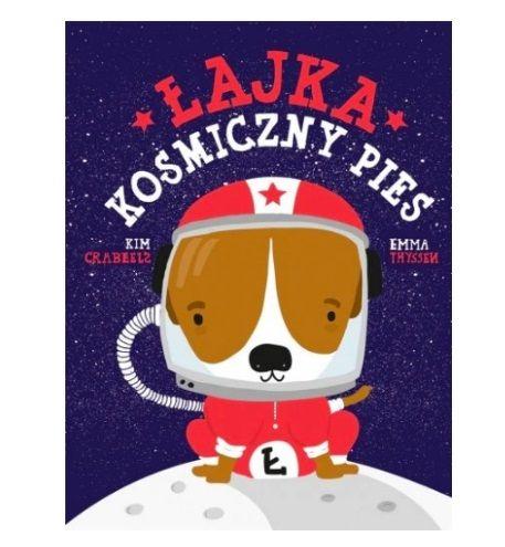 Książka dla dzieci o kosmosie: Łajka, kosmiczny pies