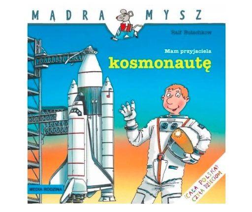 Książka dla dzieci o kosmosie: Mam przyjaciela kosmonautę