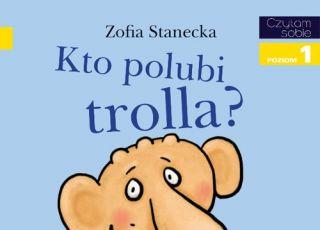 Kto polubi trolla, Czytam sobie, książki dla dzieci, wydawnictwo Egmont