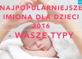 najpopularniejsze imiona dla dzieci 2016