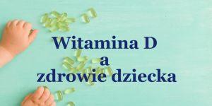 Po co dzieciom witamina D?
