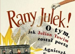 Rany Julek! O tym jak Julian Tuwim został poetą, książka dla dzieci, Julian Tuwim