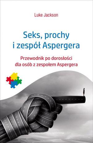 Seks, prochy i zespół Aspergera. Przewodnik po dorosłości dla osób z zespołem Aspergera Luke Jackson Wydawnictwo Uniwersytetu Jagiellońskiego