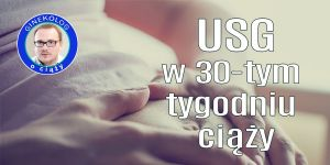 USG w 30 tygodniu ciąży