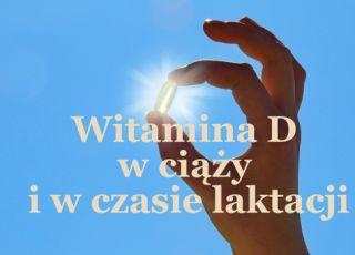witamina D w ciąży i podczas laktacji