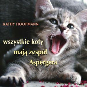 Wszystkie koty mają zespół Aspergera Kathy Hoopmann wyd. Linia