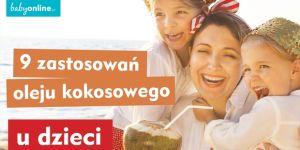 zastosowania oleju kokosowego u dzieci