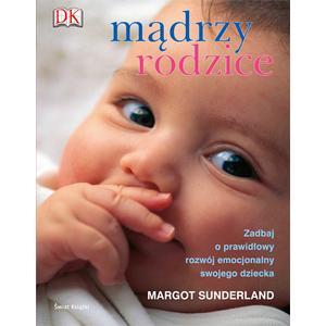 Mądrzy rodzice. Margot Sunderland marki Świat Książki - zdjęcie nr 1 - Bangla