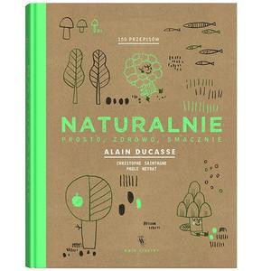 Alain Ducasse, Naturalnie – prosto, zdrowo, smacznie marki Wydawnictwo Dwie Siostry - zdjęcie nr 1 - Bangla