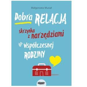 Małgorzata Musiał, Dobra relacja. Skrzynka z narzędziami dla współczesnej rodziny marki Wydawnictwo Mamania - zdjęcie nr 1 - Bangla