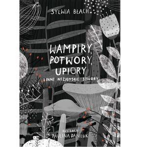 Sylwia Błach, Wampiry, potwory, upiory i inne nieziemskie stwory marki Wydawnictwo Albus - zdjęcie nr 1 - Bangla