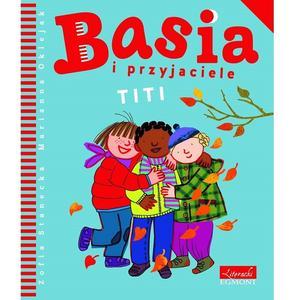 Zofia Stanecka, Basia i przyjaciele. Titti marki Wydawnictwo Egmont - zdjęcie nr 1 - Bangla